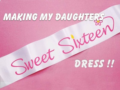 DIY : Making Sweet 16 Dress - Episode 2