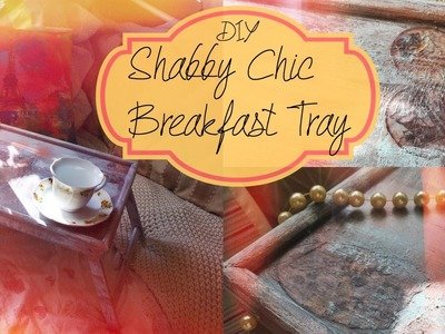 DIY. Shabby Chic Breakfast Tray | TheVintageSelection