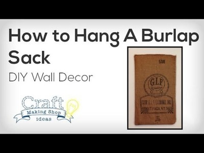 How to Hang a Burlap Sack: DIY Home Decor Project