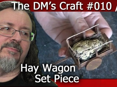 Crafting a hay wagon for a D&D set piece (the DM's Craft, Ep 10, p2)