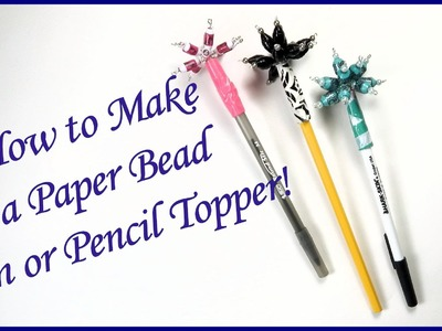 How to Make a Paper Bead Pen or PencilTopper