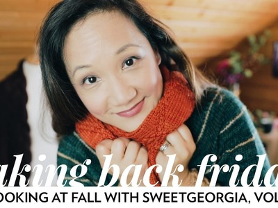 Looking at Fall with SweetGeorgia, Vol 4. Episode 39. Taking Back Friday. a knitting vlog