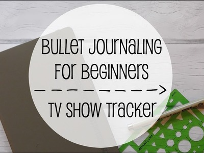 Bullet Journaling For Beginners | How To Create A TV Tracker