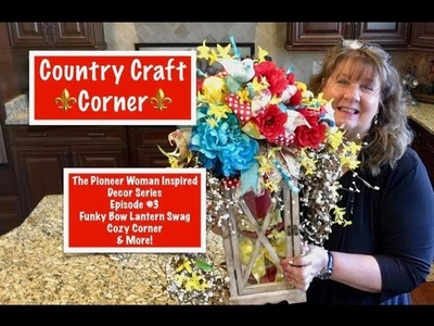 The Pioneer Woman Inspired Decor Series, Episode #3 - Funky Bow Lantern Swag, Cozy Corner, & More