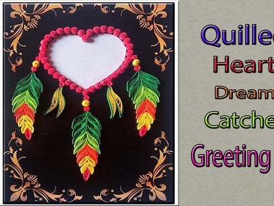 Quilled Heart Shaped  Dream Catcher Greeting card   Paper Quilling Art