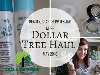 DOLLAR TREE HAUL | MAY 2018 | BEAUTY, CRAFT SUPPLIES AND MORE