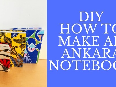 DIY: HOW TO MAKE AN ANKARA NOTEBOOK. Very Easy