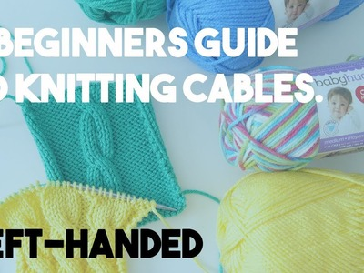 Knitting Cables - A Beginners Guide to Getting Started - Left Handed