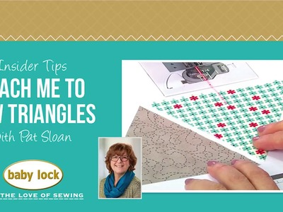 Insider Tips: Teach Me To Sew Triangles with Pat Sloan