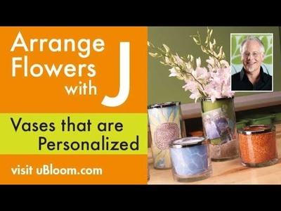 How to create a personalized Vase for Fresh or Permanent Flowers!