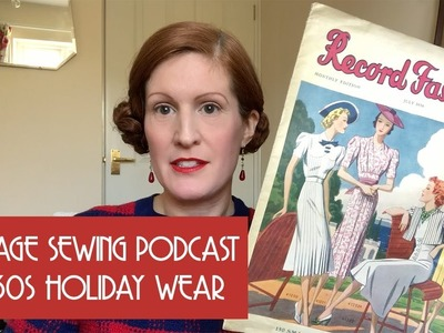 Vintage Sewing Podcast, episode 1 - 1930s holiday capsule wardrobe project