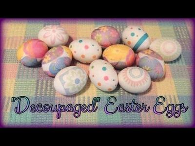 """""""Decoupaged"""" Easter Eggs"""