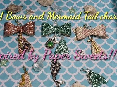 DIY BOWS and Mermaid Tail CHARMS  inspired by Paper Sweets!!!!