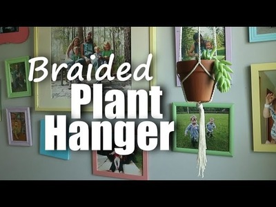 How to Make a Braided Plant Hanger!