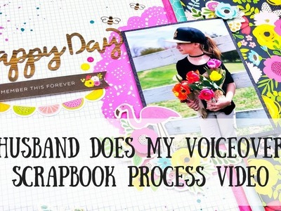 Husband Does my Voiceover-Scrapbook Process Video