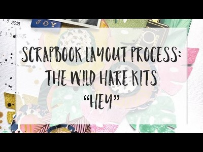 "Scrapbook Layout Process:  The Wild Hare Kits ""Hey"""