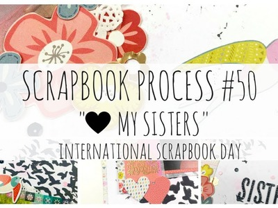 SCRAPBOOK PROCESS | 50 | ♥ My Sisters | Turn the Page | International Scrapbook Day