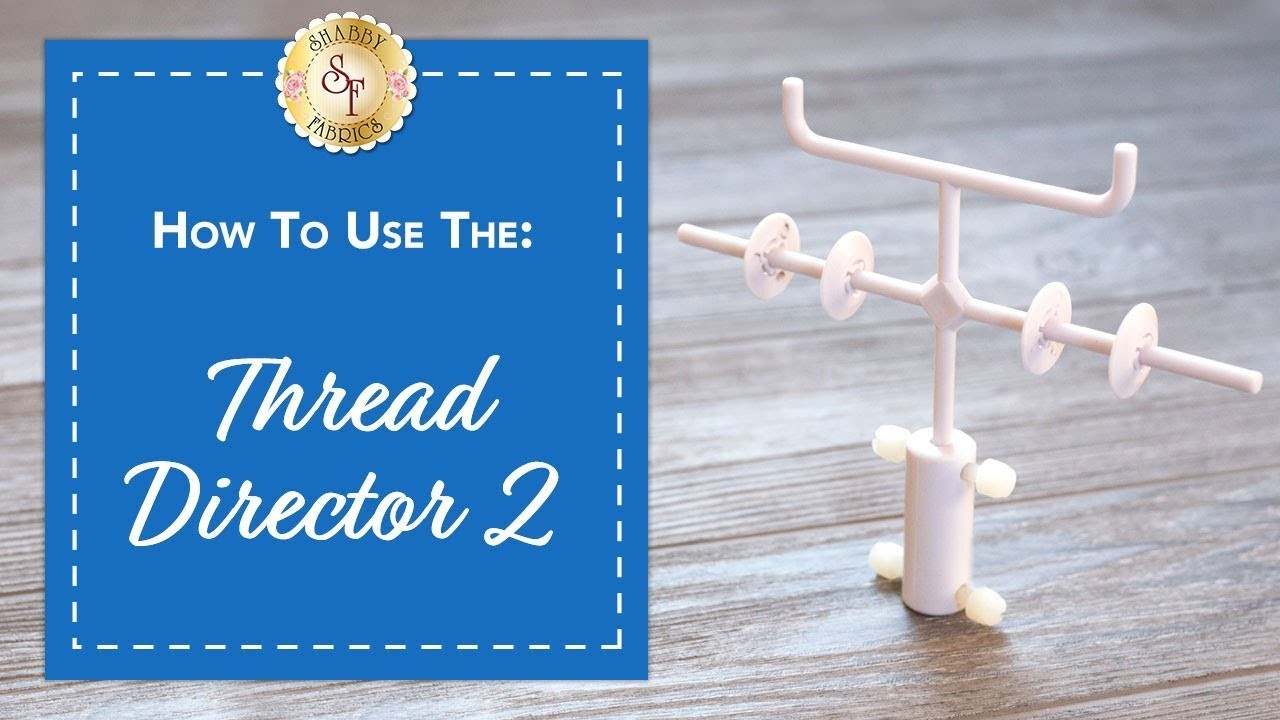 How to Use the Thread Director 2 | A Shabby Fabrics Notions Video