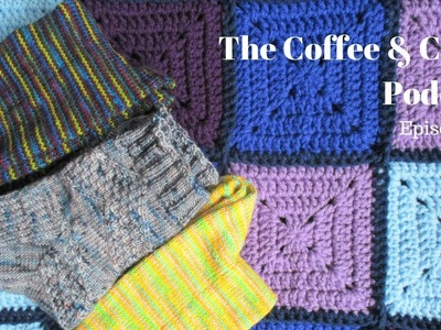 Coffee & Craft Podcast Episode 11: Socks, Crochet Blankets and Sewing Oh my!