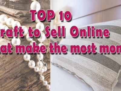 Craft To Sell Online : Top 10 That Make The Most Money