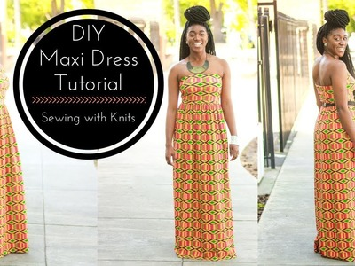 DIY Maxi Dress Tutorial Part 2 | Sewing with Knit Fabric