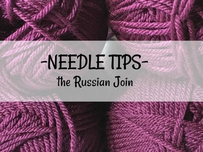 How to Join Two Skeins of Yarn - The Russian Join