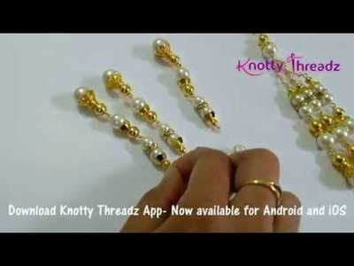How to make Long Pearl Latkans like a Professional in less than 10 mins | www.knottythreadz.com