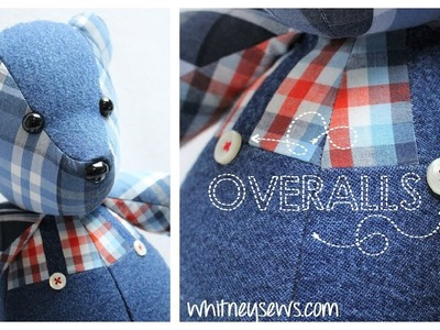 Memory Bear With Overalls - How to | Whitney Sews