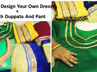 How to Design your Own Dress & also Match Duppata and Pant