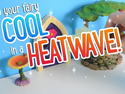 How To Keep Your Fairy Cool In A Heatwave!!