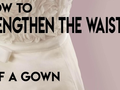 How to Lengthen the Waist of a Gown, Extend the Waist of a Gown, Long Waist