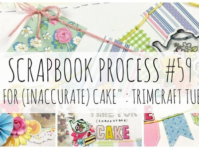 SCRAPBOOK PROCESS   59   + handmade embellishments   'Time for Cake'   Dovecraft Sweet Moments