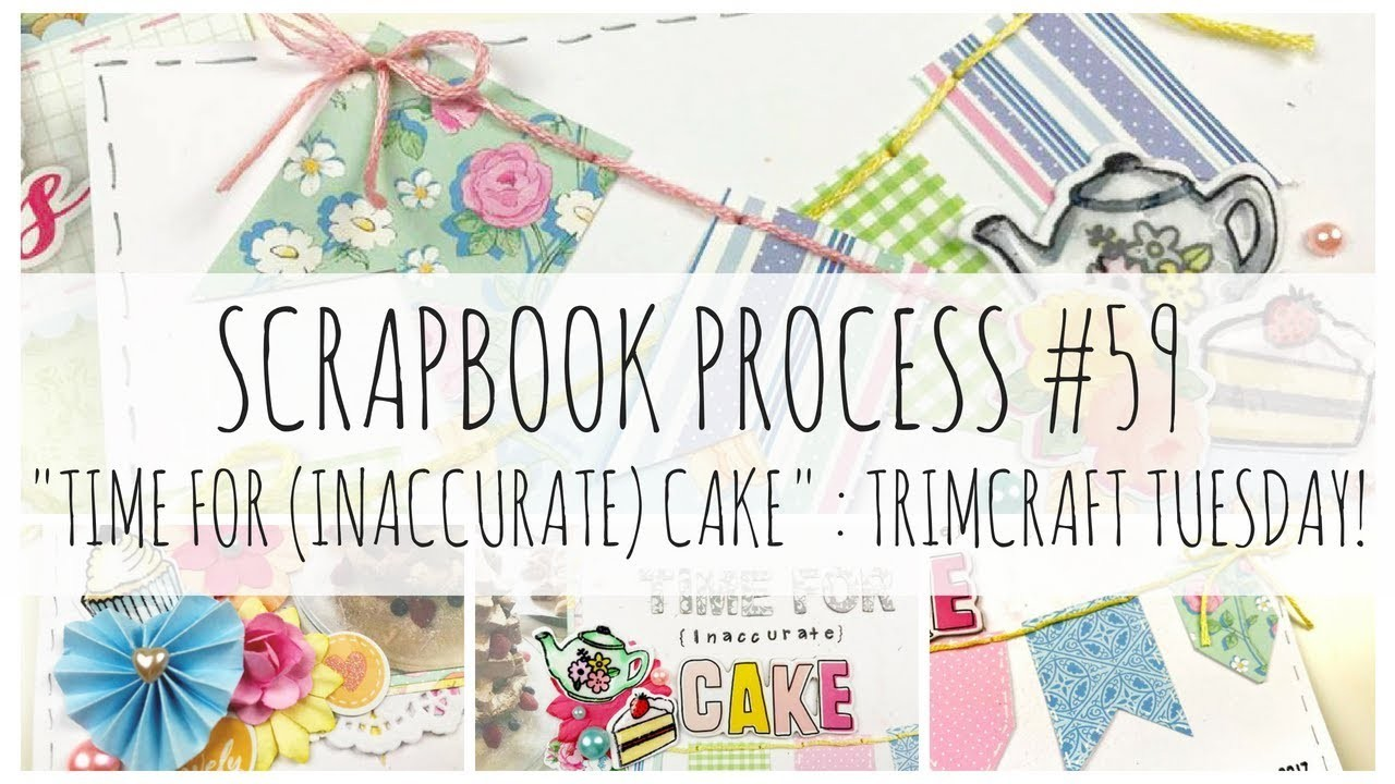 SCRAPBOOK PROCESS | 59 | + handmade embellishments | 'Time for Cake' | Dovecraft Sweet Moments