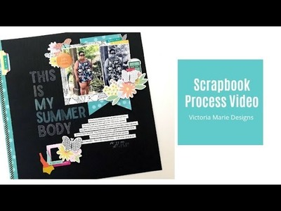 Scrapbook Process Video   This is My Summer Body!