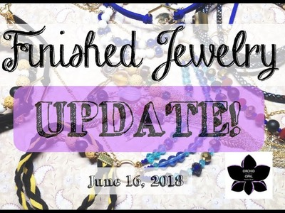 Beading and Finished Jewelry Update 6.16.18