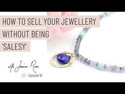 How to Sell Your Jewellery Without Being Salesy (Selling Jewelry)