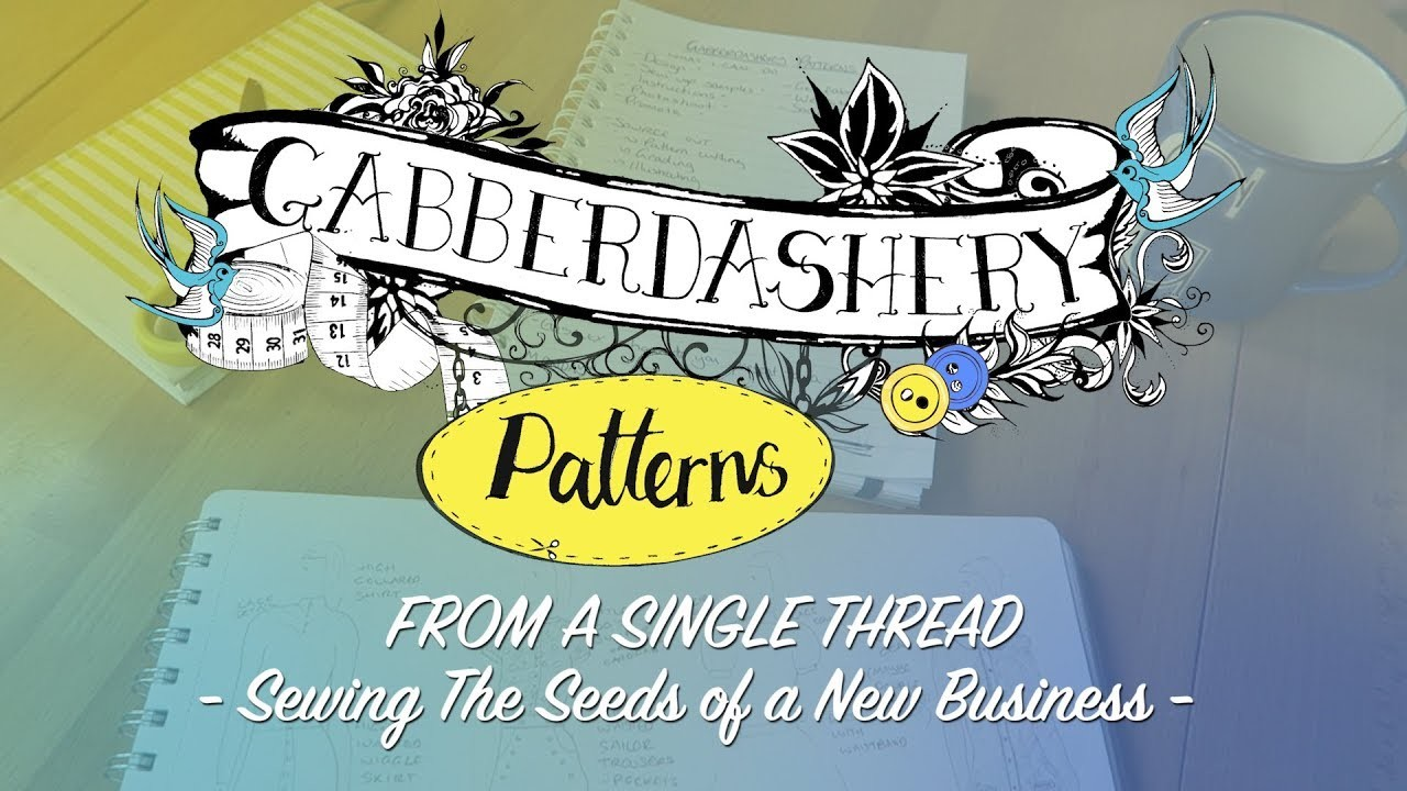 Introducing.  Gabberdashery Patterns! 'From A Single Thread' - Sewing The Seeds of A New Business