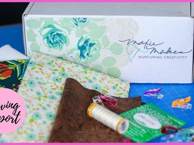 Unboxing the Maxie Makes Sewing Subscription Box ???? June 2018 | SEWING REPORT