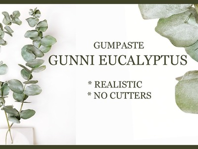 Sugar Leaves Tutorial - Eucalyptus How To NO CUTTERS : Realistic Gumpaste Decorating - Gunni Variety