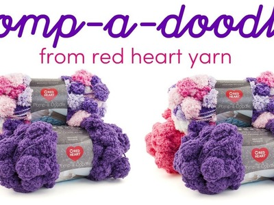 Introducing Pomp-a-Doodle yarn from Red Heart!