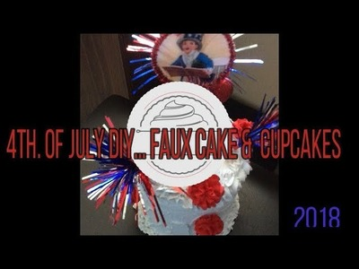 DIY For The 4th. Of July . How To Make Easy  Faux Cake & Cupcakes!!