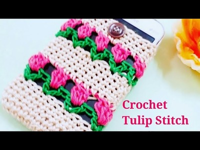 HOW TO  A CROCHET TULIP STITCH  MOBILE COVER POUCH CASE  THE CROCHET WORLD