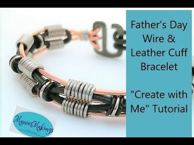 """Father's Day Wire & Leather Cuff Bracelet """"Create with Me"""" Tutorial"""