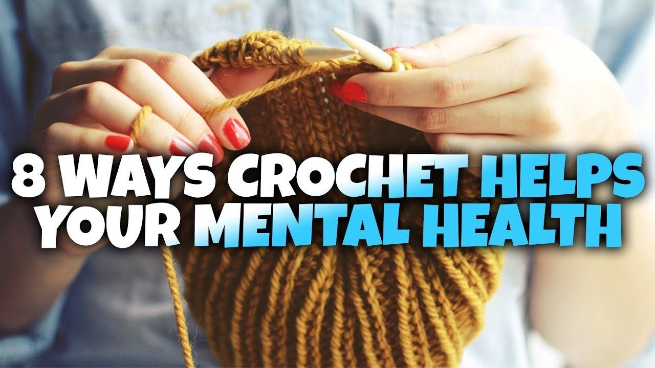 8 Ways Crocheting. Knitting Helps Mental Health ft. It's Crochet O'clock