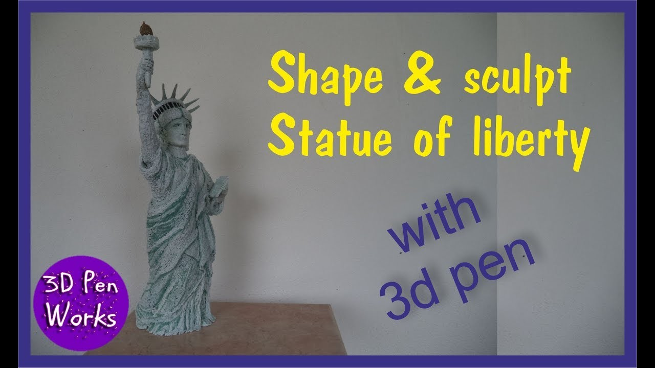 3D Pen tutorial: how to shape and sculpt the Statue of Liberty with the 3d pen