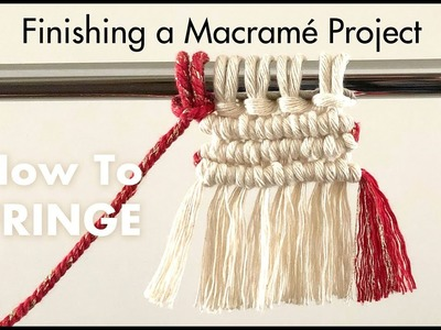 Fringe Tutorial. How to Finish a Macrame Project