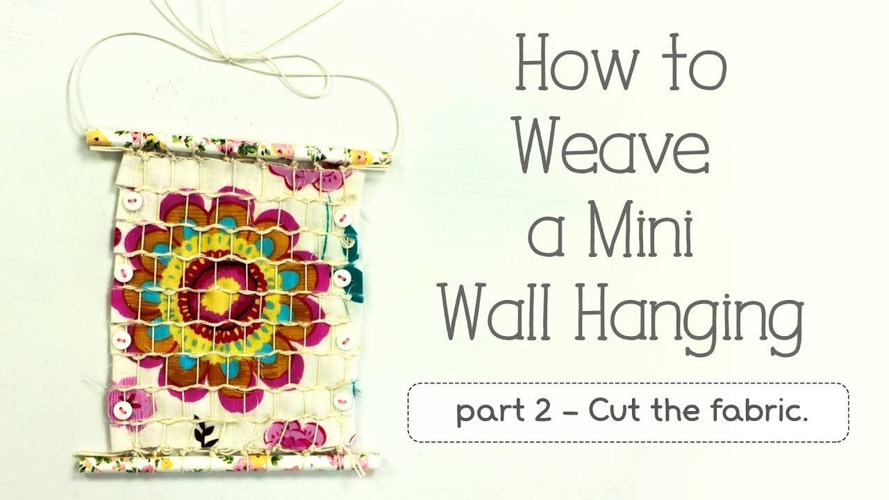 How to Weave a Mini Wall Hanging - How to Prepare the Fabric Strips-  Part 2