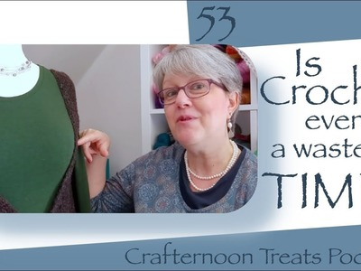 Crafternoon Treats Crochet Podcast 53: Is crochet ever a waste of time?