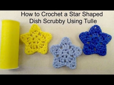 How to Crochet a Star Shaped Dish Scrubby Made with Tulle