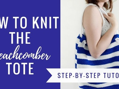 How to knit the Beachcomber Tote - Free knitting pattern and tutorial!